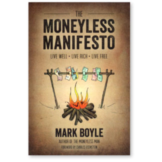 The Moneyless Manifesto by Mark Boyle